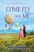 Come Fly with Me ebook by Gina Welborn, Becca Whitham
