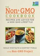 The Non-GMO Cookbook - Recipes and Advice for a Non-GMO Lifestyle ebook by Courtney Pineau, Megan Westgate