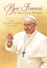 Pope Francis in His Own Words ebook by Julie Schwietert Collazo,Lisa Rogak