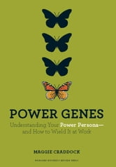 Power Genes - Understanding Your Power Persona--and How to Wield It at Work ebook by Maggie Craddock