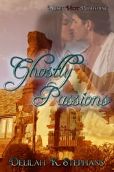 Ghostly Passions ebook by Delilah K. Stephans