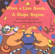 When a Line Bends . . . A Shape Begins ebook by Rhonda Gowler Greene,James Kaczman