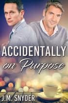 Accidentally On Purpose ebook by J.M. Snyder