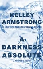A Darkness Absolute ebook by Kelley Armstrong