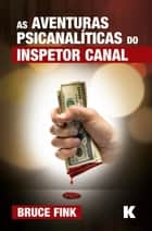 As Aventuras Psicanaliticas do Inspetor Canal ebook by Bruce Fink, Patricia F. Lago