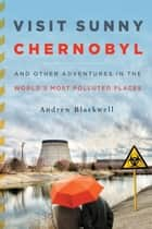 Visit Sunny Chernobyl ebook by Andrew Blackwell