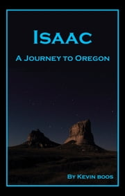 Isaac: A Journey to Oregon ebook by Kevin Boos
