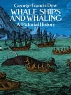 Whale Ships and Whaling ebook by George Francis Dow