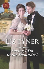 Saying I Do to the Scoundrel ebook by Liz Tyner