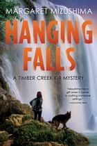 Hanging Falls - A Timber Creek K-9 Mystery ebook by Margaret Mizushima