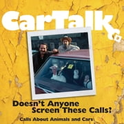 Car Talk: Doesn't Anyone Screen These Calls? - Calls About Animals and Cars audiobook by Ray Magliozzi, Tom Magliozzi