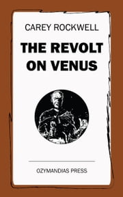 The Revolt on Venus ebook by Carey Rockwell