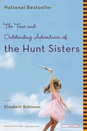 The True and Outstanding Adventures of the Hunt Sisters ebook by Elisabeth Robinson