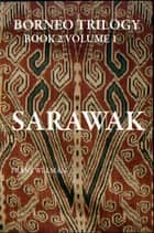 Borneo Trilogy Sarawak: Volume 1 - Volume 1 eBook by Frans Welman