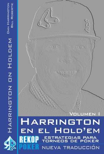 Harrington en el Hold'em. Volumen I. - Estrategias para torneos de póker ebook by Dan Harrington,Bill Robertie,Laura Cantero (traductora)
