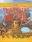 Two Truths and a Lie: Histories and Mysteries ebook by Ammi-Joan Paquette, Laurie Ann Thompson