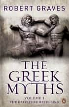 The Greek Myths - Vol. 1 ebook by Robert Graves