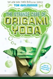 The Strange Case of Origami Yoda ebook by Tom Angleberger