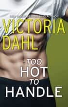 Too Hot to Handle - A Romance Novel ebook by Victoria Dahl