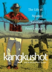 Kangkushot: The Life of Nyamal Lawman Peter Coppin ebook by Jolly Read