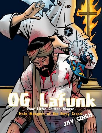 O. G Lafunk: Poor Little Church Mouse: Hate Mongers of the Fiery Cross ebook by Jay Singh
