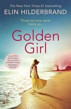 Golden Girl - 'I just LOVE [Hilderbrand's] books, they are such compulsive reads' (Marian Keyes) ebook by Elin Hilderbrand