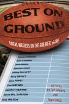 Best on Ground: Great Writers on the Greatest Game - Great Writers on the Greatest Game ebook by Peter Corris, John Dale