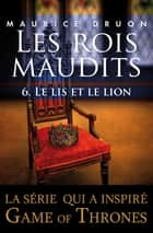 Les rois maudits - Tome 6 - Le lis et le lion ebook by Maurice DRUON