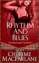Rhythm and Blues - The MacGrough Clan, #4 ebook by Cherime MacFarlane