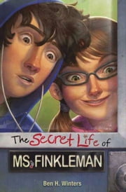 The Secret Life of Ms. Finkleman ebook by Ben H. Winters