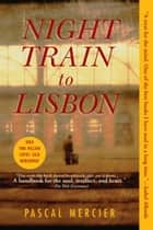 Night Train to Lisbon ebook by Pascal Mercier,Barbara Harshav