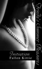 Frieda's Summer Pleasures: Initiation ebook by Fallen Kittie