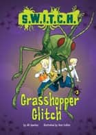 #03 Grasshopper Glitch ebook by Ali  Sparkes,Ross  Collins