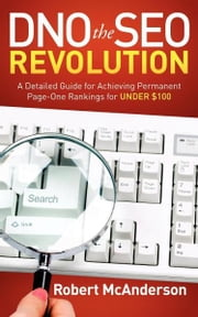DNO the SEO Revolution - A Detailed Guide for Achieving Permanent Page-One Rankings for Under $100 ebook by Robert McAnderson