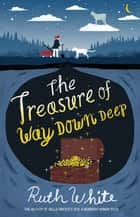 The Treasure of Way Down Deep ebook by Ruth White