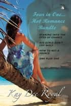 Four in One Hot Romance Bundle ebook by Kay Dee Royal