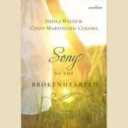 Song of the Brokenhearted audiobook by Sheila Walsh, Cindy Martinusen Coloma