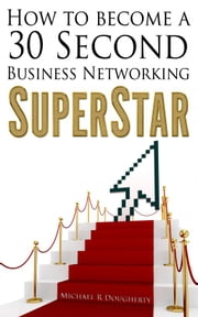 How To Become A 30 Second Business Networking SuperStar ebook by Michael R Dougherty