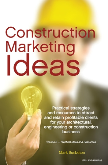 Construction Marketing Ideas: Electronic Edition Vol. 2 -- Practical Ideas and Resources ebook by Mark Buckshon