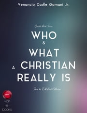 Who and What a Christian Realy Is - Understanding your identity in Christ ebook by Venancio Cadle Gomani Jr.