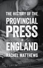 The History of the Provincial Press in England ebook by Rachel Matthews