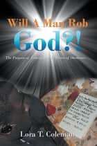 Will a Man Rob God?! - The Purpose of Tithing and the Power of Obedience… ebook by Lora T. Coleman