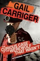 The Curious Case of the Werewolf That Wasn't - Short Story Prequel ebook by Gail Carriger