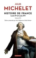 Histoire de France - tome 17 Louis XV et Louis XVI ebook by Jules Michelet