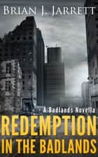 Redemption In the Badlands - A Badlands Novella ebook by Brian J. Jarrett