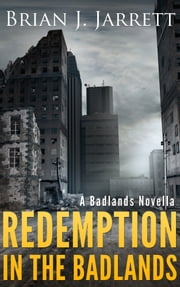 Redemption In the Badlands - A Badlands Novella 電子書籍 by Brian J. Jarrett