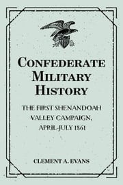 Confederate Military History: The First Shenandoah Valley Campaign, April-July 1861 ebook by Clement A. Evans