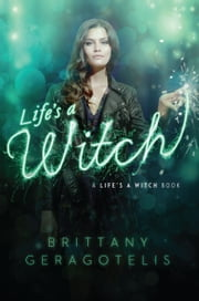 Life's a Witch ebook by Brittany Geragotelis