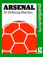 Arsenal - 20 Defining Matches ebook by