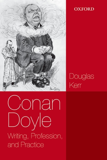 Conan Doyle - Writing, Profession, and Practice ebook by Douglas Kerr